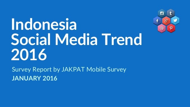 Indonesia Social Media Trend 2016 Survey Report by JAKPAT Mobile Survey JANUARY 2016
