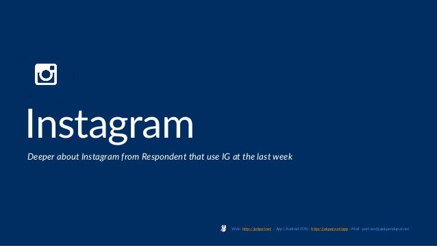 Instagram Deeper about Instagram from Respondent that use IG at the last week Web : http://jakpat.net – App ( Android/IOS)...