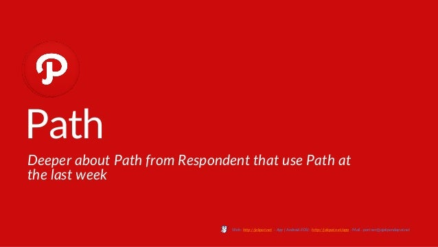 Path Deeper about Path from Respondent that use Path at the last week Web : http://jakpat.net – App ( Android/IOS) : http:...