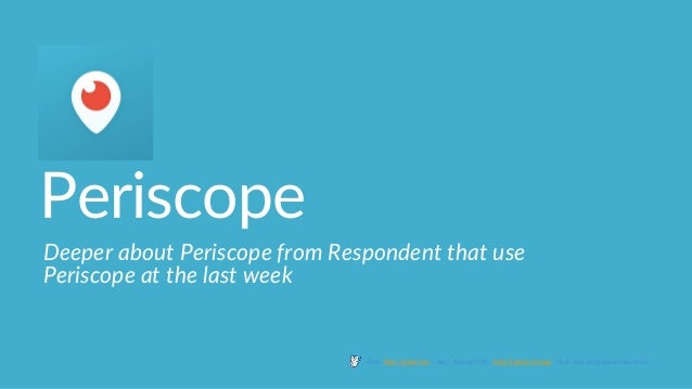 Periscope Deeper about Periscope from Respondent that use Periscope at the last week Web : http://jakpat.net – App ( Andro...
