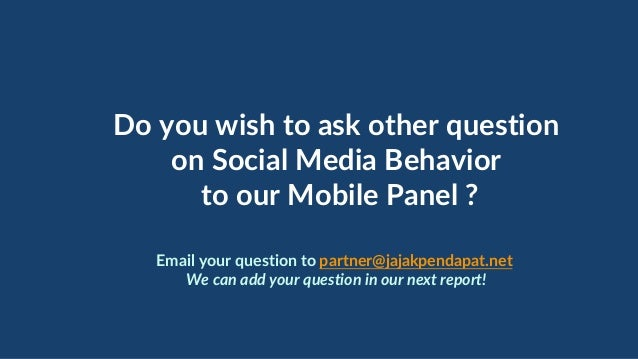 Do you wish to ask other question on Social Media Behavior to our Mobile Panel ? Email your question to partner@jajakpenda...