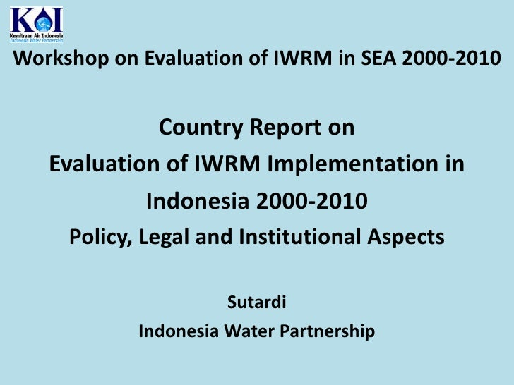 Workshop on Evaluation of IWRM in SEA 2000-2010 <br />Country Report on <br />Evaluation of IWRM Implementation in<br />In...