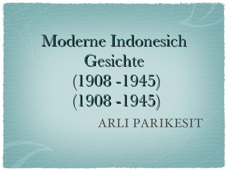 Moderne Indonesich Gesichte  (1908 -1945) (1908 -1945) <ul><li>ARLI PARIKESIT </li></ul>