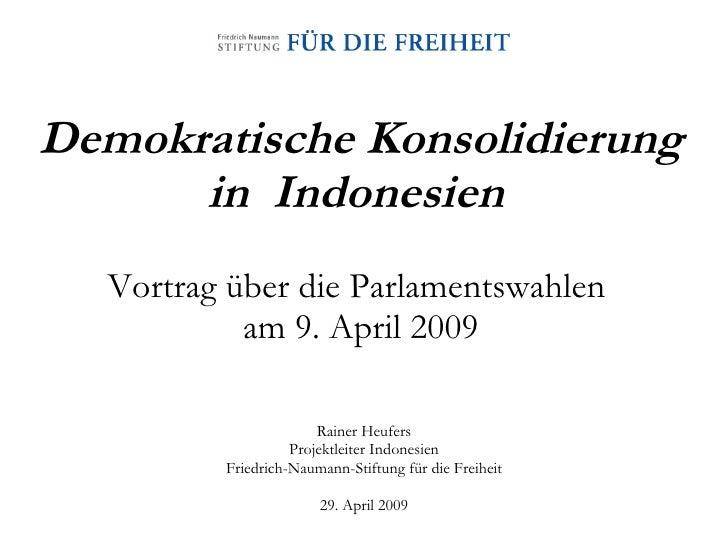 Demokratische Konsolidierung in  Indonesien   Vortrag über die Parlamentswahlen  am 9. April 2009 Rainer Heufers Projektle...