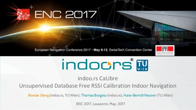 1 indoo.rs CaLibre Unsupervised Database Free RSSI Calibration Indoor Navigation Boxian Dong (indoo.rs, TU Wien), Thomas B...