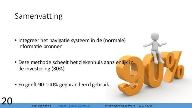 • Integreer het navigatie systeem in de (normale) informatie bronnen • Deze methode scheelt het ziekenhuis aanzienlijk in ...