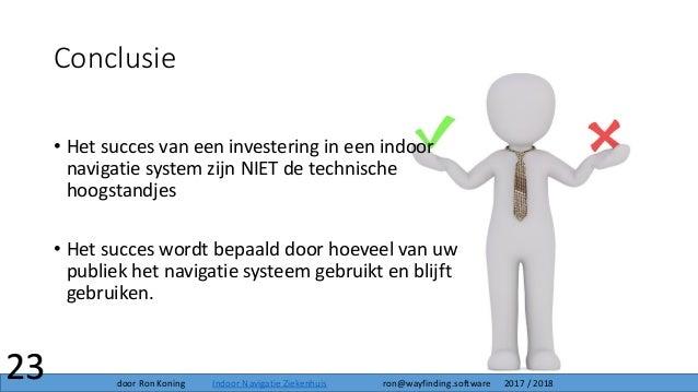 Conclusie 23 • Het succes van een investering in een indoor navigatie system zijn NIET de technische hoogstandjes • Het su...