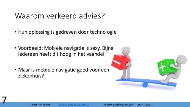 Waarom verkeerd advies? • Hun oplossing is gedreven door technologie • Voorbeeld: Mobiele navigatie is sexy. Bijna iederee...