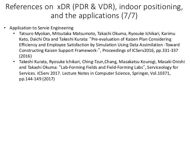 References on xDR (PDR & VDR), indoor positioning, and the applications (7/7) • Application to Servie Engineering • Tatsur...