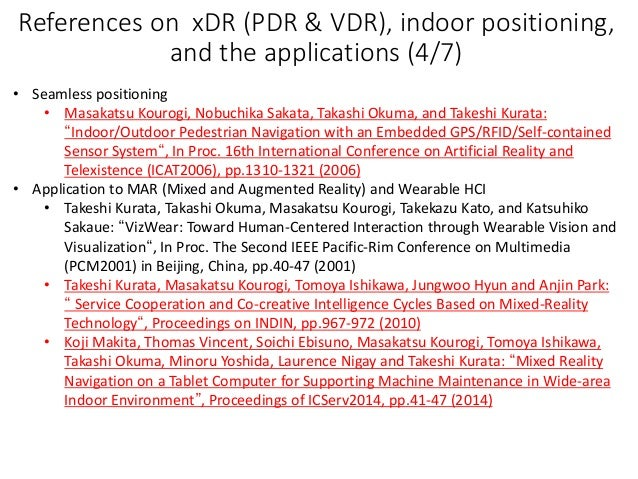 References on xDR (PDR & VDR), indoor positioning, and the applications (4/7) • Seamless positioning • Masakatsu Kourogi, ...
