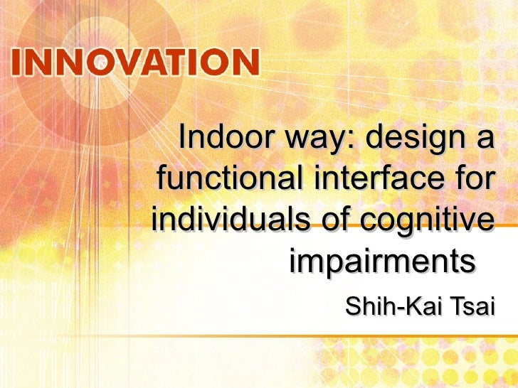 Indoor way: design a functional interface for individuals of cognitive impairments  Shih-Kai Tsai