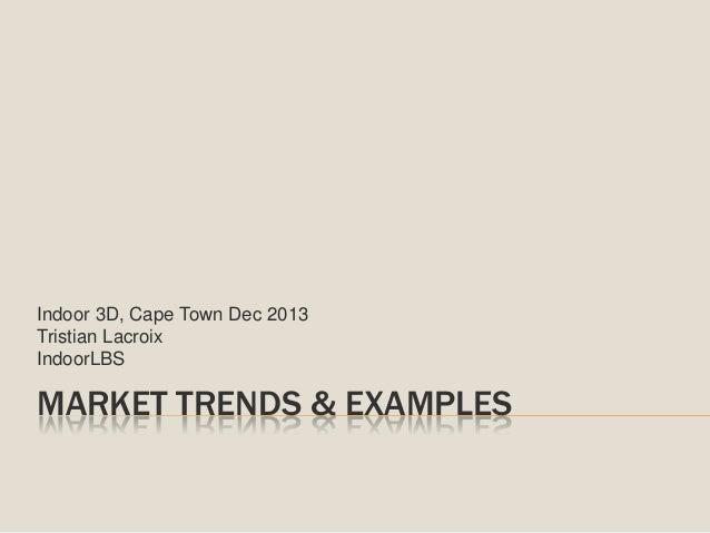 Indoor 3D, Cape Town Dec 2013 Tristian Lacroix IndoorLBS  MARKET TRENDS & EXAMPLES