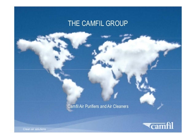 Clean air solutions THE CAMFIL GROUP Camfil Air Purifiers and Air Cleaners