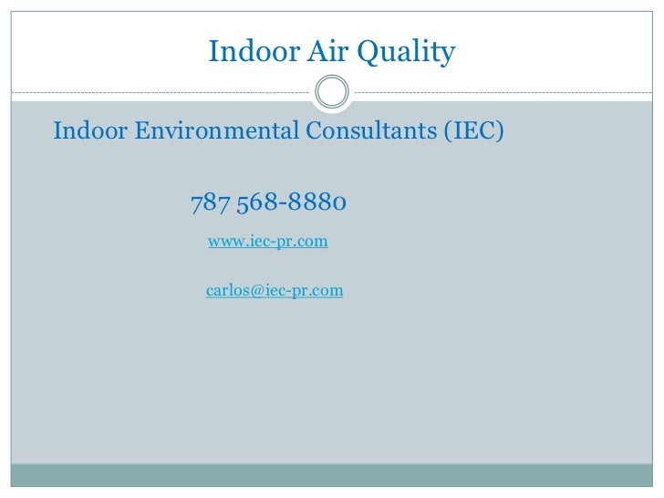Indoor Air QualityIndoor Environmental Consultants (IEC)           787 568-8880             www.iec-pr.com            carl...