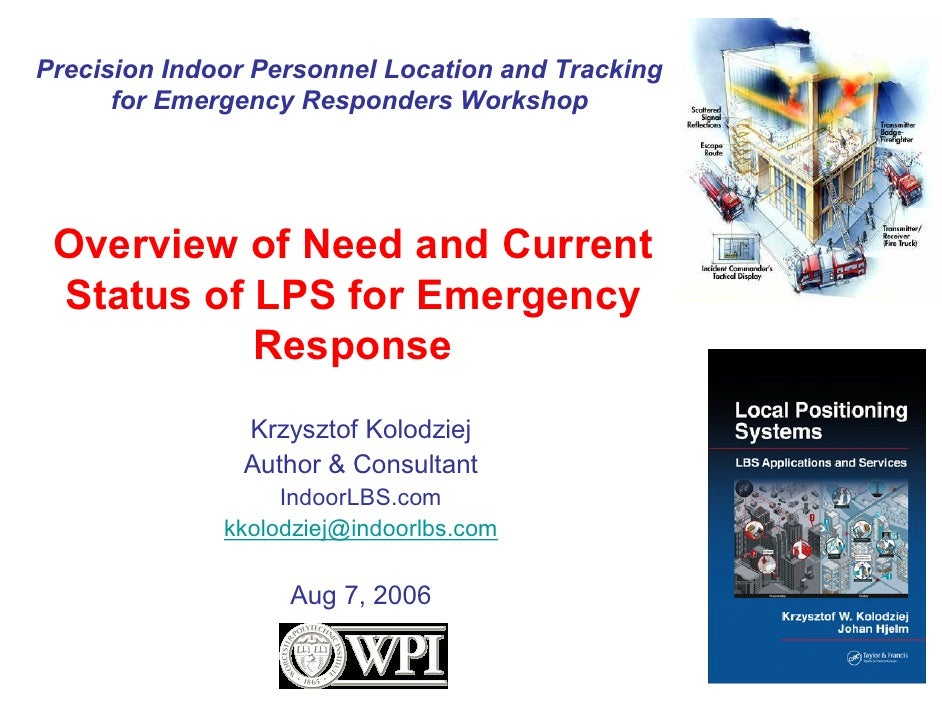 Precision Indoor Personnel Location and Tracking       for Emergency Responders Workshop      Overview of Need and Current...