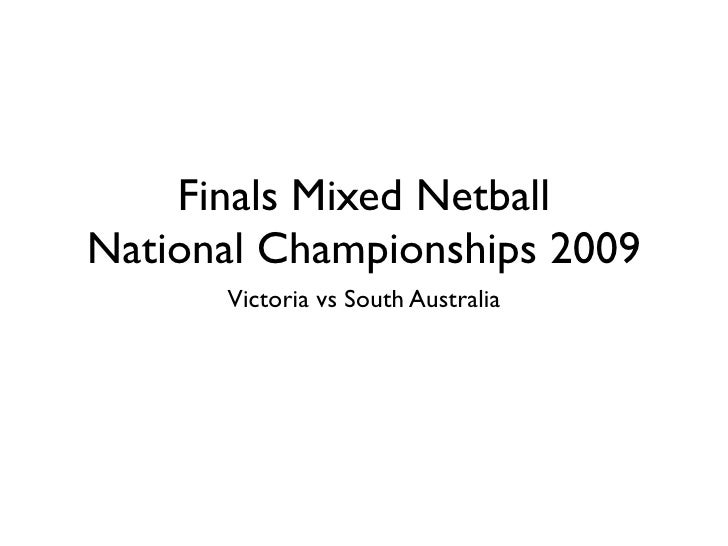 Finals Mixed Netball National Championships 2009       Victoria vs South Australia
