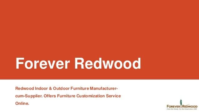 Forever Redwood Redwood Indoor & Outdoor Furniture Manufacturercum-Supplier. Offers Furniture Customization Service Online...