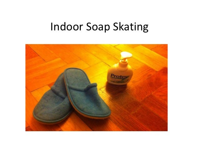 Indoor Soap Skating