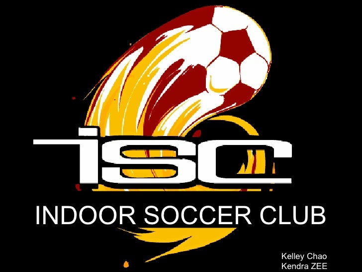 INDOOR SOCCER CLUB Kelley Chao  Kendra ZEE