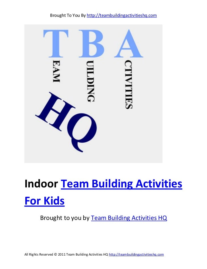 Brought To You By http://teambuildingactivitieshq.comIndoor Team Building ActivitiesFor Kids          Brought to you by Te...