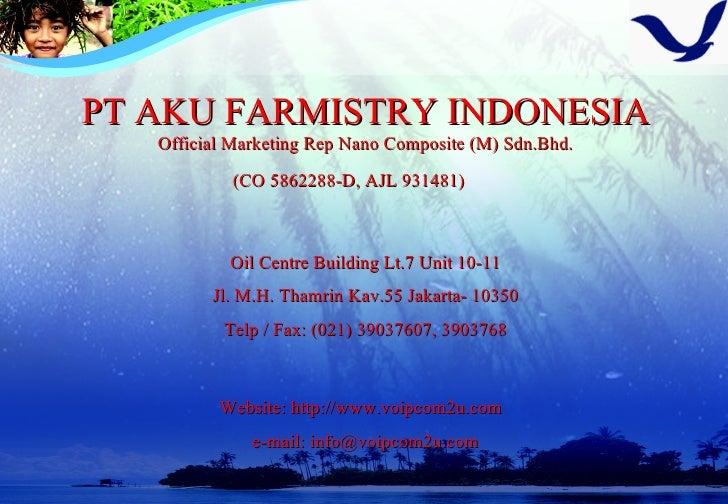 PT AKU FARMISTRY INDONESIA Official Marketing Rep Nano Composite (M) Sdn.Bhd. (CO 5862288-D, AJL 931481)   Oil Centre Buil...