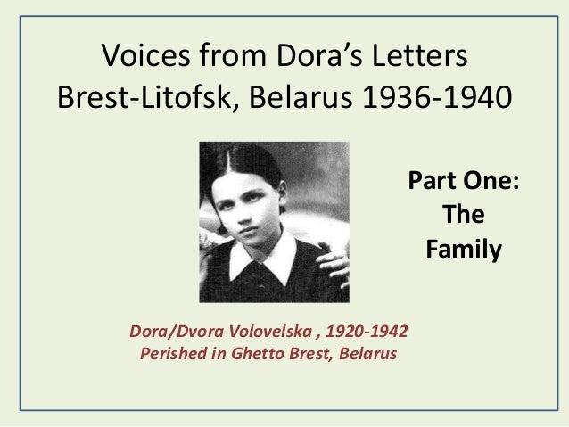 Voices from Dora's Letters Brest-Litofsk, Belarus 1936-1940 Dora/Dvora Volovelska , 1920-1942 Perished in Ghetto Brest, Be...