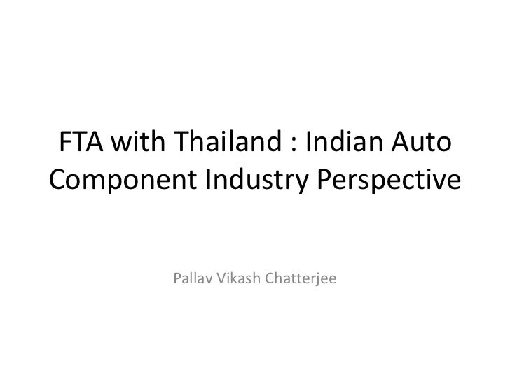 FTA with Thailand : Indian AutoComponent Industry Perspective         Pallav Vikash Chatterjee