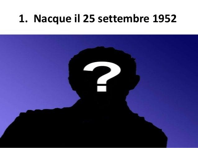 1. Nacque il 25 settembre 1952