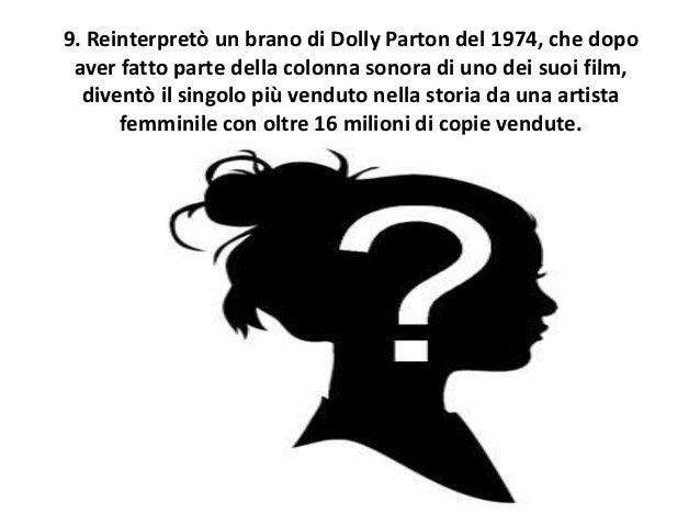 9. Reinterpretò un brano di Dolly Parton del 1974, che dopo aver fatto parte della colonna sonora di uno dei suoi film, di...