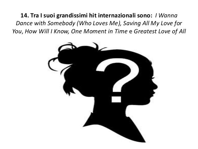 14. Tra I suoi grandissimi hit internazionali sono: I Wanna Dance with Somebody (Who Loves Me), Saving All My Love for You...