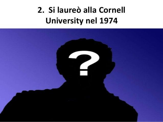 2. Si laureò alla Cornell University nel 1974