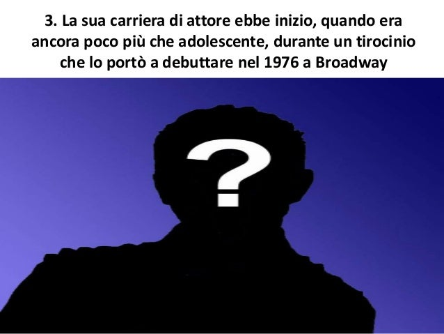 3. La sua carriera di attore ebbe inizio, quando era ancora poco più che adolescente, durante un tirocinio che lo portò a ...