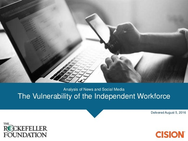 Analysis of News and Social Media The Vulnerability of the Independent Workforce Delivered August 5, 2016
