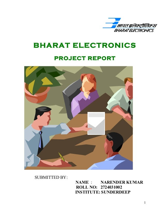 BHARAT ELECTRONICS PROJECT REPORT SUBMITTED BY: NAME : NARENDER KUMAR ROLL NO: 2724031002 INSTITUTE: SUNDERDEEP 1