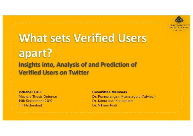 What sets Verified Users apart? Insights into, Analysis of and Prediction of Verified Users on Twitter Indraneil Paul Mast...