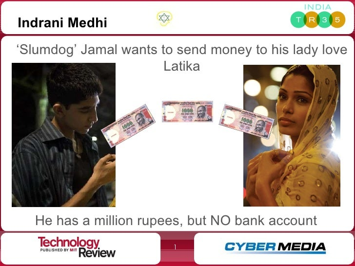 Indrani Medhi ' Slumdog' Jamal wants to send money to his lady love Latika He has a million rupees, but NO bank account
