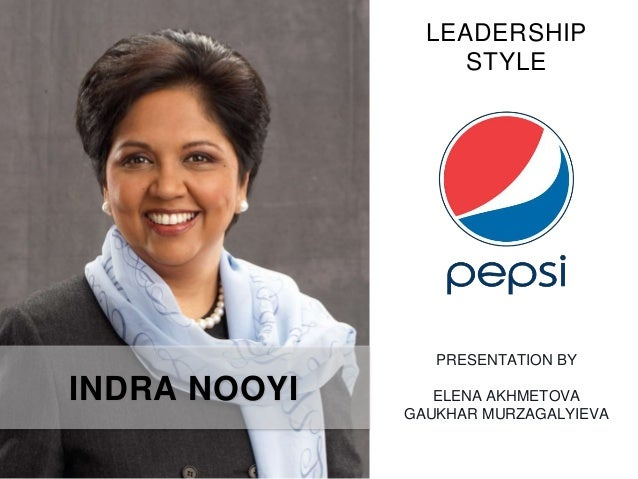 leadership style of indra nooyi Nooyi a biography indra nooyi wikipedia, indra krishnamurthy nooyi (born 28 october 1955) is an indian american business executive and the current chairwoman  pepsi is widely considered to be a leader in that field 3.