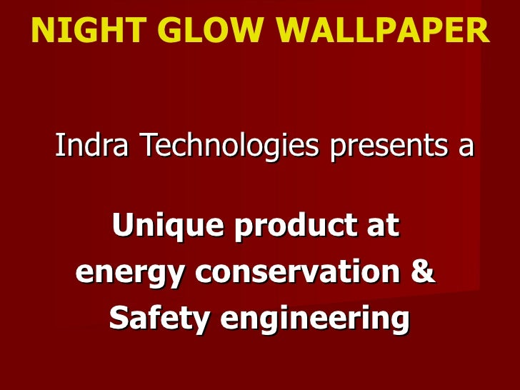 NIGHT GLOW WALLPAPER Indra Technologies presents a Unique product at  energy conservation &  Safety engineering