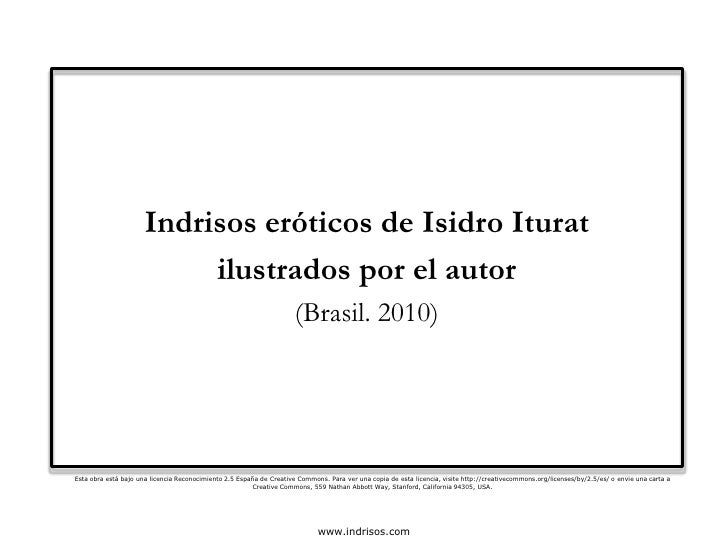 Indrisos eróticos de IsidroIturat<br />ilustrados por el autor<br />(Brasil. 2010)<br />Esta obra está bajo una licencia R...