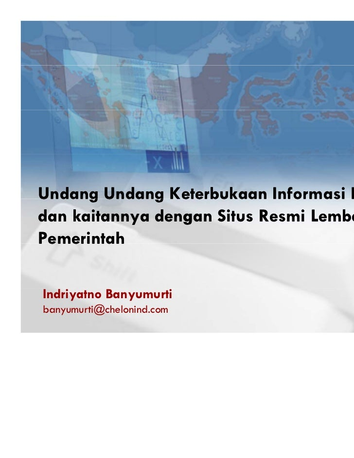 Undang Undang Keterbukaan Informasi Publikdan kaitannya dengan Situs Resmi LembagaPemerintahIndriyatno Banyumurtibanyumurt...