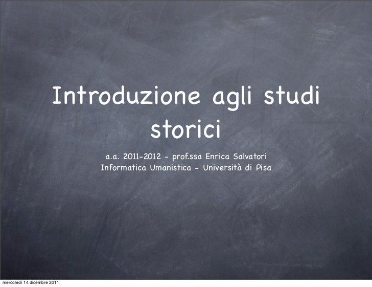 Introduzione agli studi                              storici                              a.a. 2011-2012 - prof.ssa Enrica...