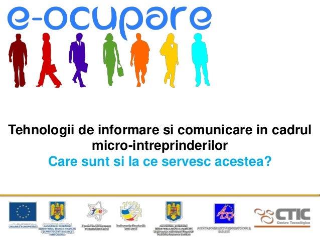 Tehnologii de informare si comunicare in cadrul             micro-intreprinderilor     Care sunt si la ce servesc acestea?