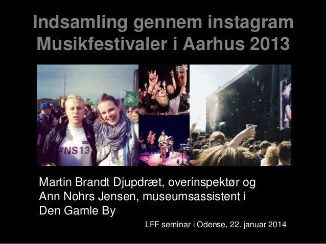 Indsamling gennem instagram Musikfestivaler i Aarhus 2013  Martin Brandt Djupdræt, overinspektør og Ann Nohrs Jensen, muse...