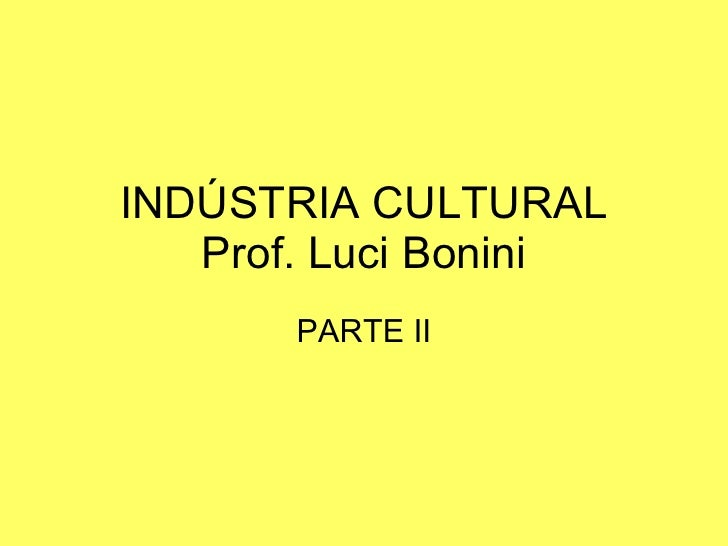 INDÚSTRIA CULTURAL Prof. Luci Bonini PARTE II