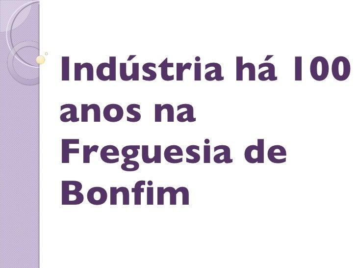 Indústria há 100 anos na Freguesia de Bonfim