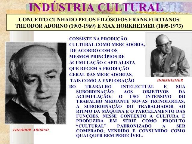 INDÚSTRIA CULTURALCONCEITO CUNHADO PELOS FILÓSOFOS FRANKFURTIANOSTHEODOR ADORNO (1903-1969) E MAX HORKHEIMER (1895-1973)CO...