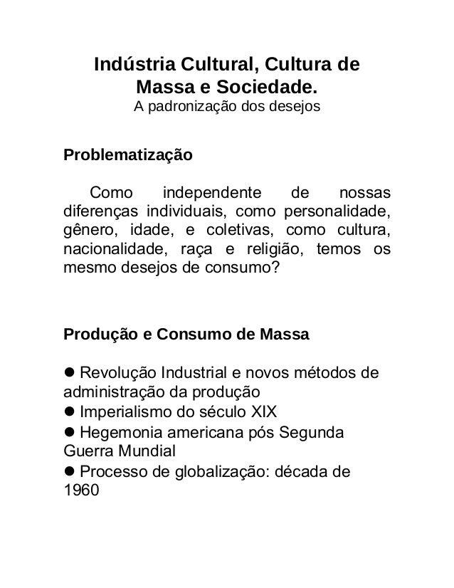 Indústria Cultural, Cultura de Massa e Sociedade. A padronização dos desejos Problematização Como independente de nossas d...