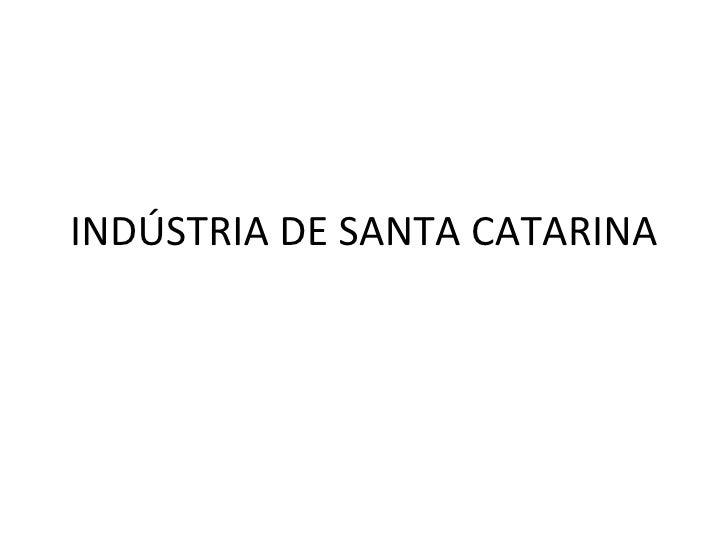 INDÚSTRIA DE SANTA CATARINA