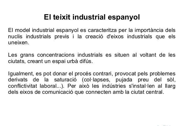 El teixit industrial espanyolEl model industrial espanyol es caracteritza per la importància delsnuclis industrials previs...