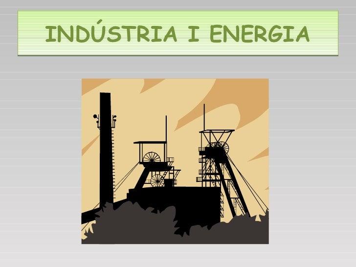 INDÚSTRIA I ENERGIA